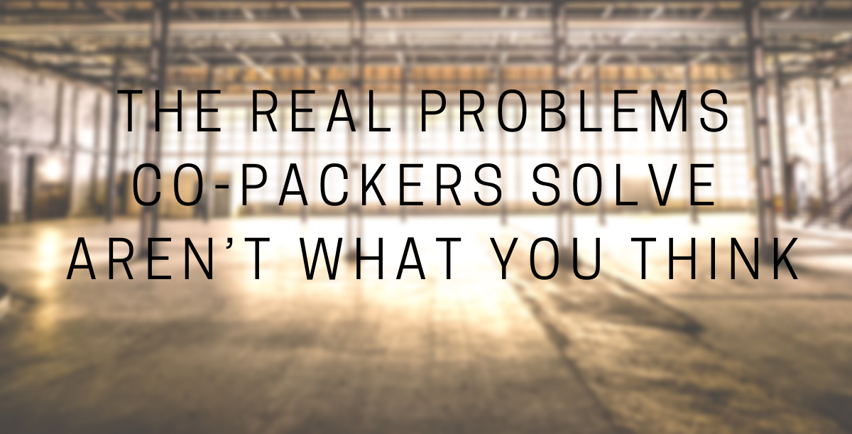 The Real Problems Co-Packers Solve Aren't What You Think